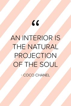 """""""An interior is the natural projection of the soul"""" - Coco Chanel #quote #love #words #interior #soul"""