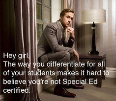 Hey, girl. Ryan Gosling appreciates really good teachers.