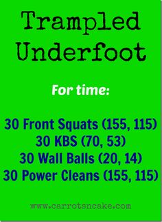 trampled underfoot (via crossfit 781): front squats, KBS, wall balls, power cleans