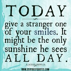 Best smile quotes, Today, give a stranger one of your smiles. It might be the only sunshine he sees all day.