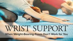 Wrist Support: When Weight-Bearing Poses Don't Work for You