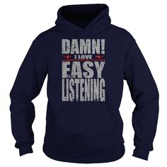 Damn I Love Easy Listening #gift #ideas #Popular #Everything #Videos #Shop #Animals #pets #Architecture #Art #Cars #motorcycles #Celebrities #DIY #crafts #Design #Education #Entertainment #Food #drink #Gardening #Geek #Hair #beauty #Health #fitness #History #Holidays #events #Home decor #Humor #Illustrations #posters #Kids #parenting #Men #Outdoors #Photography #Products #Quotes #Science #nature #Sports #Tattoos #Technology #Travel #Weddings #Women