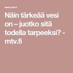 Näin tärkeää vesi on – juotko sitä todella tarpeeksi? - mtv.fi
