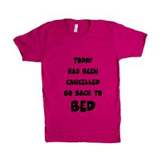 Today Has Been Cancelled Go Back To Bed Power Save Mode Sleep Sleeping Tired Sleepy Laziness Sloth Lethargic SGAL10 Unisex T Shirt