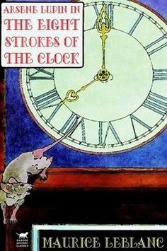 Arsene Lupin in The Eight Strokes of the Clock, by Maurice LeBlanc (hardcover)