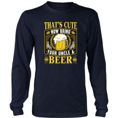 Men's That's Cute Now Bring Your Uncle A Beer Shirt - Beer TShirt