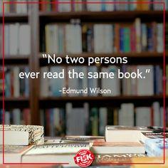 """""""Duas pessoas jamais leram o mesmo livro.""""  - Edmund Wilson"""
