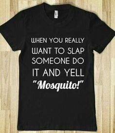 When You Really Want To Slap Someone Do It And Yell Mosquito by Glamfoxx Shirts Sarcastic Shirts, Funny Shirt Sayings, T Shirts With Sayings, Funny Tees, Funny Quotes, Shirt Quotes, Funny Sweatshirts, Looks Style, Looks Cool