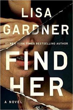 Find Her (Detective D.D. Warren, #8) by Lisa Gardner. LibraryReads pick February 2016.