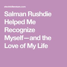 Salman Rushdie Helped Me Recognize Myself—and the Love of My Life