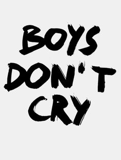 """One of the things, I believe, that held me back emotionally growing up was the saying """"Boys Don't Cry!"""" I remember the first time my dad ever said that to me. We, as a family, wer… Dont Cry Quotes, Rugrats All Grown Up, Rolling Stones Logo, Elephant Quilt, Boys Don't Cry, Graffiti Lettering, Typography Quotes, Brainstorm, Letter Logo"""