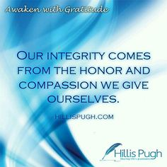 """An excerpt from the NOW AVAILABLE book Awaken With Gratitude..... """"Our integrity comes from the honor and compassion we give ourselves."""" To purchase Awaken With Gratitude click the link in my bio or visit hillispugh.com  #amazon #Kindle #readers #writersofinstagram #quotes #author #reading #instabook#book #soul #bookstagram #instagood #love #livro #instagram #instablogger #blogger #goodreads #lawofattraction #instagood #awakenwithgratitude #gratitude #awaken #tbt #writing #poet #thankyou…"""