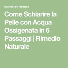 Come Schiarire la Pelle con Acqua Ossigenata in 6 Passaggi | Rimedio Naturale Diy And Crafts, The Cure, Remedies, Health Fitness, Skin Care, Biscotti, Hair Styles, Persona, Hair