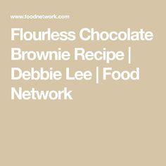 Flourless Chocolate Brownie Recipe   Debbie Lee   Food Network