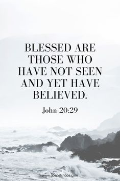 """Blessed Are Those Who Have Not Seen Then Jesus told him, """"Because you have seen me, you have believed; blessed are those who have not seen and yet have believed. Bible Verses Quotes, Jesus Quotes, Bible Scriptures, Faith Quotes, Strength Scriptures, Godly Quotes, Healing Scriptures, Quotes Quotes, John 20 29"""