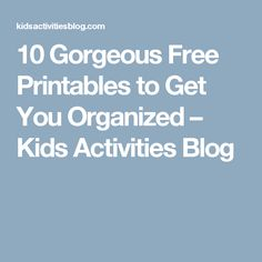 10 Gorgeous Free Printables to Get You Organized – Kids Activities Blog