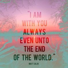 Matthew 28:20...