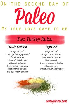 On the second day of Paleo my true love gave to me... Two Turkey Rubs! I know staying true to Paleo is especially hard during the holidays, but here are two DELICIOUS and simple turkey rubs that will make it taste worth it!   PIN to SAVE - Collect all of the SavingDinner tips and recipes!
