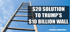 $20 Solution to Trump's $10 billion wall.