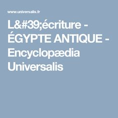 L'écriture - ÉGYPTE ANTIQUE - Encyclopædia Universalis Egyptian Hieroglyphs, Natural Selection, Civilization, Psychology