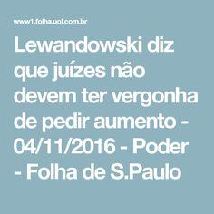 Lewandowski diz que juízes não devem ter vergonha de pedir aumento - 04/11/2016 - Poder - Folha de S.Paulo