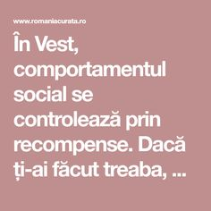 """În Vest, comportamentul social se controlează prin recompense. Dacă ți-ai făcut treaba, ești bătut pe umăr, ți se spune """"good job!"""" și poți primi un bonus. La noi, comportamentul social se face prin pedepse."""