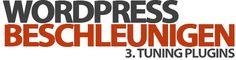 WordPress beschleunigen für Anfänger Teil 3 – Tuning Plugins
