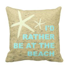 I'D RATHER BE AT THE BEACH. Beach sand pillow with white starfish.