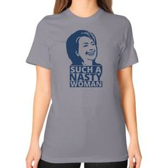 Nasty Woman Shirt - ''She's such a nasty woman'' Unisex T-Shirt (on woman)
