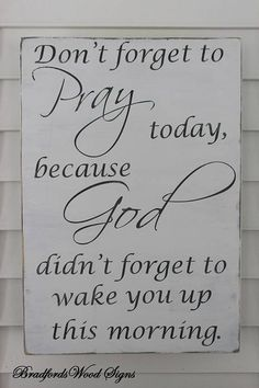 Mothers Day Quotes Discover Dont forget to Pray today God didnt forget to wake you up Sign/ Rustic Wood signs/Wooden wall decor/wood signs/Faith/Inspirational Sign Always take time to pray. Sign Quotes, Faith Quotes, Bible Quotes, Pray Quotes, Diy Wood Signs, Rustic Wood Signs, Pallet Board Signs, Wood Signs Sayings, Reclaimed Wood Signs