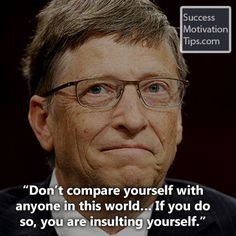 """""""Don't compare yourself with anyone in this world… If you do so, you are insulting yourself."""""""