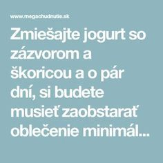 Zmiešajte jogurt so zázvorom a škoricou a o pár dní, si budete musieť zaob. Mix yogurt with ginger and cinnamon and in a few days, you'll need to get clothes at least 1 number smaller - Mega wei Weight Loss Plans, Weight Loss Transformation, Organic Beauty, Organic Skin Care, Ginger And Cinnamon, Health Advice, Yogurt, At Least, Lose Weight