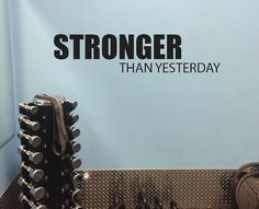 STRONGER THAN YESTERDAY vinyl wall decal -Great for workout rooms, home gym rooms, treadmill rooms, locker rooms, classrooms, etc! -Comes with