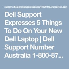 Dell Support Expresses 5 Things To Do On Your New Dell Laptop