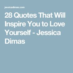 28 Quotes That Will Inspire You to Love Yourself - Jessica Dimas