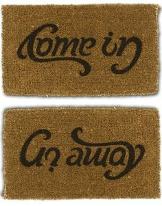 .I love how you can make two words just be adjusting a word. Depending on the font. I think this is very clever for a door mat.
