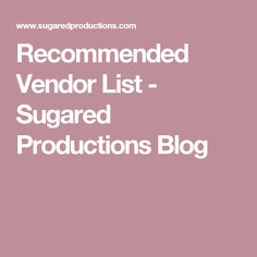 Recommended Vendor List - Sugared Productions Blog