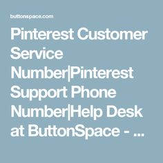 Pinterest Customer Service Number|Pinterest Support Phone Number|Help Desk at ButtonSpace - Social Media Buttons | Social Network Buttons | Share Buttons
