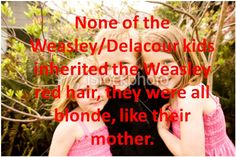 None of the Weasley/Delacours kids inherited the Weasley red hair, they were all blonde, like their mother.