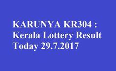 KARUNYA KR304 : Kerala Lottery Result Today 29.7.2017 - Kerala Lottery Result - KR 304 lottery Result - Karunya Lottery Result Today - KARUNYA KR304.