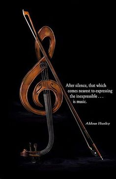 """After silence, that which comes nearest to expressing the inexpressible ... is music."" ----Aldous Huxley (No wonder they say music soothes your soul.)"