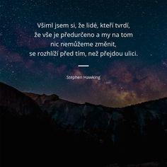 Všiml jsem si, že lidé, kteří tvrdí, že vše je předurčeno a my na tom nic nemůžeme změnit, se rozhlíží před tím, než přejdou ulici. - Stephen Hawking #změna #lidé