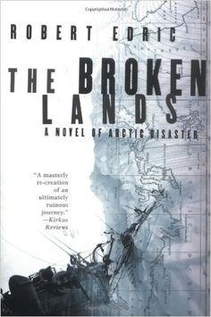 The Broken Lands: A Novel of Arctic Disaster: Robert Edric. 1992