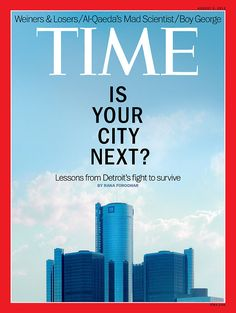 August 5. 2013: Is Your City Next? Lessons from Detroit's fight to survive. http://ti.me/137vhUl