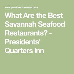 What Are the Best Savannah Seafood Restaurants? - Presidents' Quarters Inn