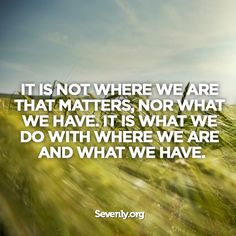 It is not where we are that matters. Wise Quotes, Quotable Quotes, Great Quotes, Quotes To Live By, Wise Sayings, Awesome Quotes, True Quotes About Life, Say Word, Positive Words
