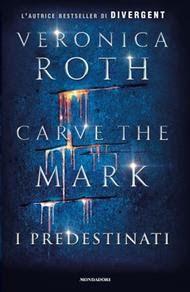 Carve the Mark  Veronica Roth #Mondadori  #Recensione #FantascienzaYA    Sognando tra le Righe: CARVE THE MARK  Veronica Roth   Recensione