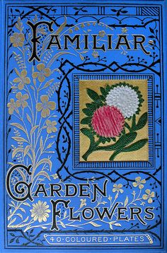 Cover of Shirley Hibberd's 'Familiar garden flowers' (1879-188-)    Shirley Hibberd, Familiar garden flowers, London: Cassell, [1879 -188-], 3 vols.    F. Edward Hulme worked on the illustrations in this book. Shirley Hibberd was a journalist and horticultural writer. The binding is beautifully ornate - embossed and gold plated cloth, with cut-out flowers in leather and silk. Each of the three volumes has a different flower in the cut-out panel.