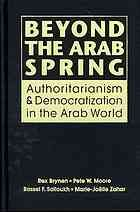 Beyond the Arab Spring: Authoritarianism & Democratization in the Arab World [Print].