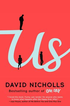 Us David Nicholls From the author of One Day — which was infinitely better than the movie version starring Anne Hathaway — comes a pathos-laden...